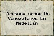 Arrancó <b>censo</b> De Venezolanos En Medellín