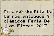 Arrancó <b>desfile</b> De Carros <b>antiguos</b> Y <b>clásicos</b> Feria De Las Flores <b>2017</b>