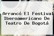 Arrancó El <b>Festival Iberoamericano De Teatro</b> De Bogotá