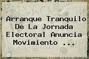Arranque Tranquilo De La Jornada Electoral Anuncia <b>Movimiento</b> <b>...</b>