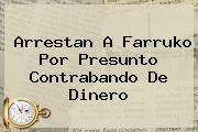 Arrestan A <b>Farruko</b> Por Presunto Contrabando De Dinero