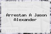 Arrestan A <b>Jason Alexander</b>