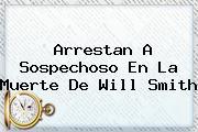 Arrestan A Sospechoso En La Muerte De <b>Will Smith</b>