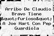 Arribo De Claudio Bravo Tiene &quot;furioso&quot; A <b>Joe Hart</b> Con Pep Guardiola
