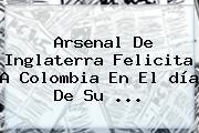 Arsenal De Inglaterra Felicita A <b>Colombia</b> En El <b>día</b> De Su <b>...</b>