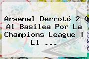 <b>Arsenal</b> Derrotó 2-0 Al Basilea Por La Champions League | El ...