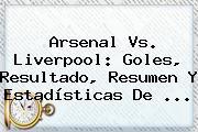 <b>Arsenal Vs</b>. <b>Liverpool</b>: Goles, Resultado, Resumen Y Estadísticas De ...