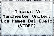 <b>Arsenal Vs Manchester United</b>: Los Memes Del Duelo (VIDEO)