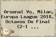 <b>Arsenal Vs</b>. <b>Milan</b>, Europa League 2018, Octavos De Final (2-1 ...