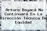Arturo Boyacá No Continuará En La Dirección Técnica De Equidad