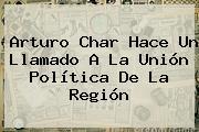 Arturo Char Hace Un Llamado A La Unión Política De La Región