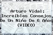 <b>Arturo Vidal</b>: Increíbles Consejos De Un Niño De 6 Años (VIDEO)