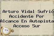 <b>Arturo Vidal</b> Sufrió Accidente Por Alcance En Autopista Acceso Sur