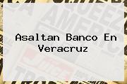 <i>Asaltan Banco En Veracruz</i>