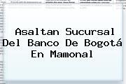 Asaltan Sucursal Del <b>Banco De Bogotá</b> En Mamonal