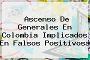 <b>Ascenso De Generales En Colombia Implicados En Falsos Positivosa</b>