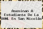 Asesinan A Estudiante De La <b>UANL</b> En San Nicolás