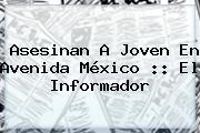 Asesinan A Joven En Avenida <b>México</b> :: El Informador