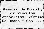 Asesino De <b>Munich</b>: Sin Vínculos Terroristas, Víctima De Acoso Y Con ...