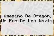Asesino De <b>Oregon</b>, Un Fan De Los Nazis