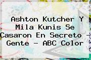 Ashton Kutcher Y <b>Mila Kunis</b> Se Casaron En Secreto - Gente - ABC Color