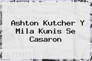 Ashton Kutcher Y <b>Mila Kunis</b> Se Casaron