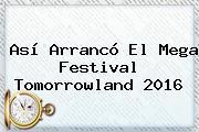 Así Arrancó El Mega Festival <b>Tomorrowland 2016</b>