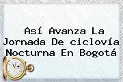 Así Avanza La Jornada De <b>ciclovía Nocturna</b> En Bogotá