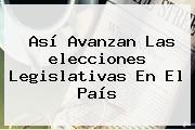 Así Avanzan Las <b>elecciones</b> Legislativas En El País