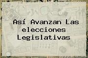 Así Avanzan Las <b>elecciones</b> Legislativas