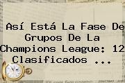 Así Está La Fase De Grupos De La <b>Champions League</b>: 12 Clasificados ...