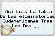 Así Está La Tabla De Las <b>eliminatorias Sudamericanas</b> Tras Las Dos <b>...</b>