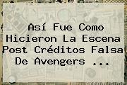 Así Fue Como Hicieron La Escena Post Créditos Falsa De <b>Avengers</b> <b>...</b>