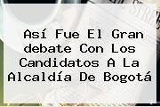 Así Fue El Gran <b>debate</b> Con Los Candidatos A La <b>Alcaldía</b> De <b>Bogotá</b>