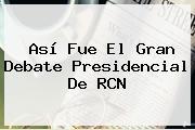 Así Fue El Gran <b>Debate Presidencial</b> De RCN