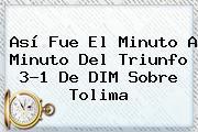 Así Fue El Minuto A Minuto Del Triunfo 3-1 De DIM Sobre <b>Tolima</b>