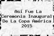 Así Fue La Ceremonia Inaugural De La <b>Copa América 2015</b>