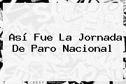 Así Fue La Jornada De <b>paro Nacional</b>