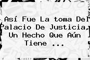 Así Fue La <b>toma Del Palacio De Justicia</b>, Un Hecho Que Aún Tiene <b>...</b>