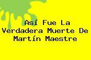 Martin Maestre. Así fue la verdadera muerte de Martín Maestre, Enlaces, Imágenes, Videos y Tweets