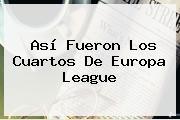 Así Fueron Los Cuartos De <b>Europa League</b>