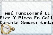 Así Funcionará El <b>Pico Y Placa</b> En Cali Durante <b>Semana Santa</b>