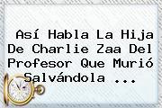 Así Habla La Hija De <b>Charlie Zaa</b> Del Profesor Que Murió Salvándola ...