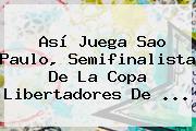 Así Juega Sao Paulo, Semifinalista De La <b>Copa Libertadores</b> De ...