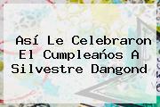 Así Le Celebraron El Cumpleaños A Silvestre Dangond