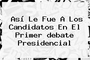 Así Le Fue A Los Candidatos En El Primer <b>debate Presidencial</b>