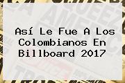 Así Le Fue A Los Colombianos En <b>Billboard 2017</b>