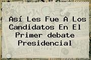 Así Les Fue A Los Candidatos En El Primer <b>debate Presidencial</b>