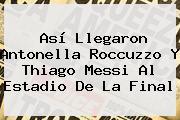 Así Llegaron <b>Antonella Roccuzzo</b> Y Thiago Messi Al Estadio De La Final
