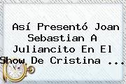 Así Presentó <b>Joan Sebastian</b> A Juliancito En El Show De Cristina ...
